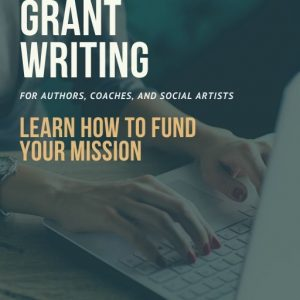 The Quick Start Guide to Grant Writing Cover Fund Your Mission With Grants for Authors Coaches Social Artists by Laura Lyles Reagan